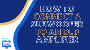 ho to connect a subwoofer to an old amplifier
