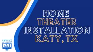 home theater installation katy, tx