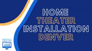 home theater installation denver