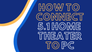 how to connect 5.1 home theater to pc