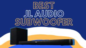 best jl audio subwoofer