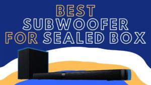 best subwoofer for sealed box