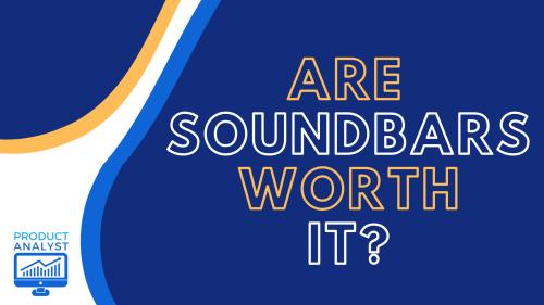 Are Soundbars Worth It