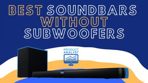 Best Soundbars Without Subwoofers