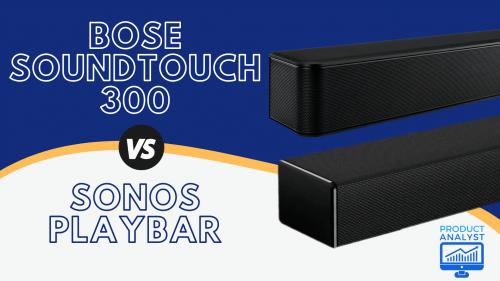Bose Soundtouch 300 VS Sonos Playbar
