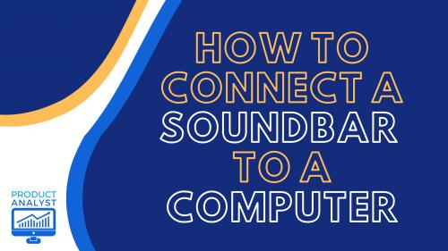 How to Connect a Soundbar to a Computer