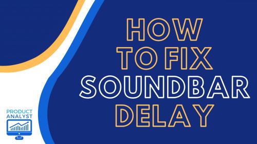 How to Fix Soundbar Delay